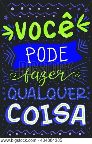 Vibrant Lettering Phrase In Brazilian Portuguese. Translation - You Can Do Anything
