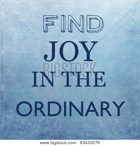 Find joy in the ordinary