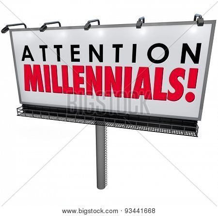 Attention Millennials words on an outdoor billboard or sign advertising to generation Y young people to attract new youth customers