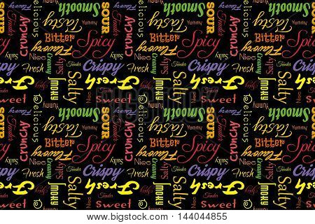 Colorful seamless pattern with writings: delicious, tasty, crispy, crunchy, bitter, sour, sweet, salty, yummy, fresh, smooth, creamy, spicy, nice, tender, smoky, flavory. Black background.