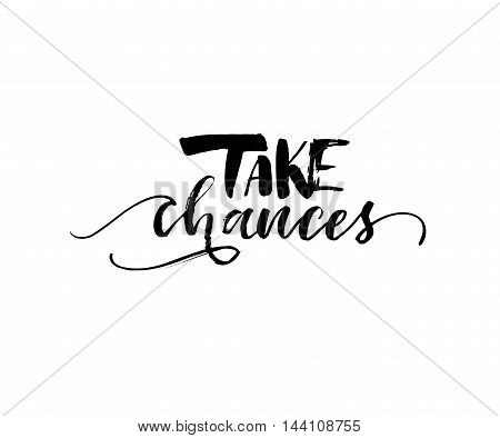 Take chance phrase. Hand drawn motivational quote. Ink illustration. Modern brush calligraphy. Isolated on white background.