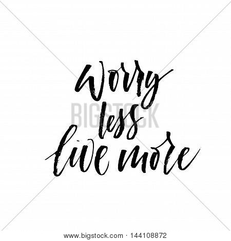 Worry less live more phrase. Inspiration card. Ink illustration. Modern brush calligraphy. Isolated on white background.