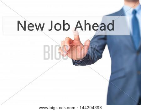New Job Ahead -  Businessman Click On Virtual Touchscreen.
