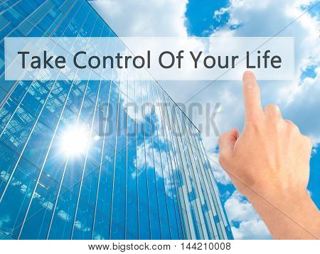 Take Control Of Your Life - Hand Pressing A Button On Blurred Background Concept On Visual Screen.