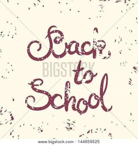 Back to school card. Vector illustration with lettering and texture background. School themed inscription for print. Grunge poster.