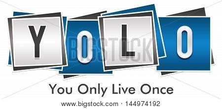 YOLO - You only live once text alphabets written over blue grey background.
