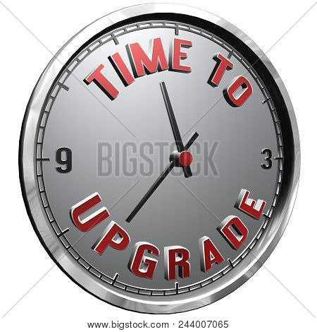 High Resolution 3d Illustration Of Clock Face With Text Time To Upgrade Isolated On Pure White Backg