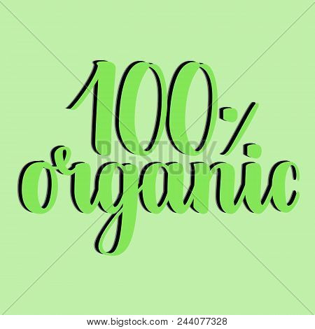 100 Percent Organic Label. Handwritten Calligraphy Grunge Inscription 100 Organic On Green Backgroun