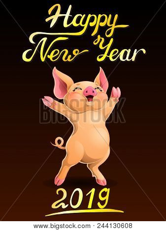 Card The Cheerful Ruddy Pig Rejoices Standing On Hind Legs And Letters Happy New Year 2019. Colorful