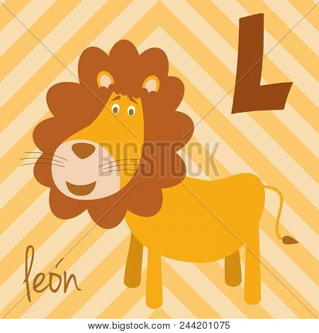 Cute Cartoon Zoo Illustrated Alphabet With Funny Animals. Spanish Alphabet: L For Leon. Learn To Rea