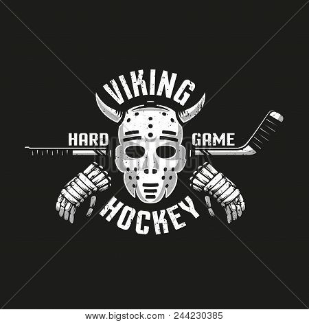 Viking Hockey Logo With A Retro Goalkeeper Mask With Horns, Stick And Gloves. Grunge Texture On Sepa