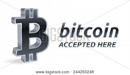 Bitcoin Accepted Sign Emblem. Crypto Currency. 3d Isometric Silver Bitcoin Sign With Text Accepted H