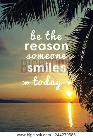 Motivational And Inspirational Quote - Be The Reason Someone Smiles Today.