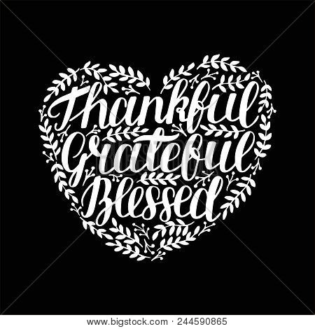 Hand Lettering Thankful, Grateful, Blessed In Shape Of Heart. Bible Verse. Christian Poster. New Tes