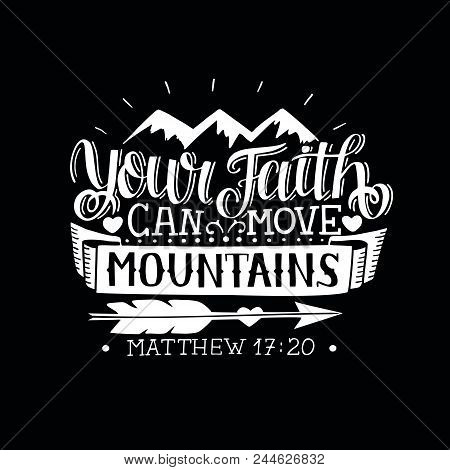 Hand Lettering Your Faith Can Move Mountains On Black Background. Bible Verse. Christian Poster. New