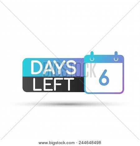 6 Days Left To Go. Badges Or Sticker Design. Vector Stock Illustration.