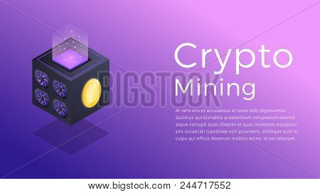 Crypto Mining. Isometric Illustration Of Cryptocurrency Miner. Crypto Mining Industry Concept.