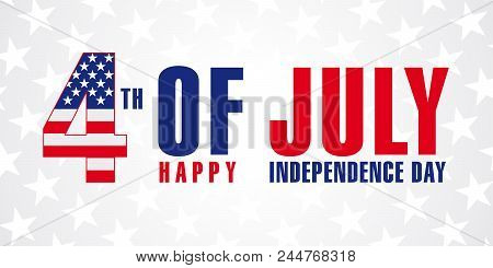 July 4th, Happy Independence Day Of Usa Stars Poster. Happy Fourth Of July Vector Greeting Card. Let