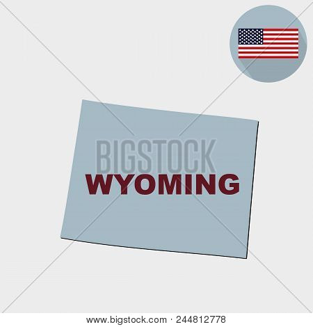 U.s. State On The U.s. Map Wyoming On A Grey Background. American Flag, State Name