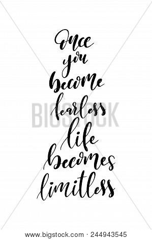 Hand drawn word. Brush pen lettering with phrase Once you become fearless life becomes limitless. poster