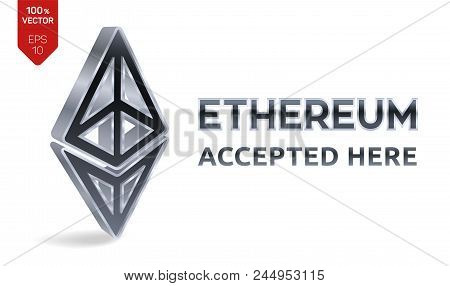 Ethereum Accepted Sign Emblem. Crypto Currency. 3d Isometric Silver Ethereum Sign With Text Accepted