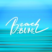 Beach bum - handwritten lettering, summer holiday quote on abstract blur unfocused style sky backdrop, vivid blurred background design. poster
