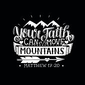 Hand lettering Your faith can move mountains on black background. Bible verse. Christian poster. New Testament. Modern calligraphy. Scripture prints. Motivational quote poster