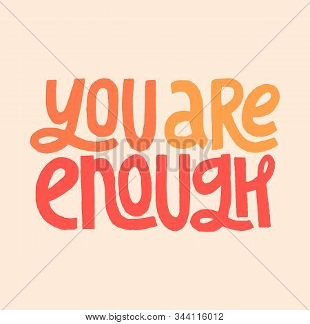 You Are Enough Inspirational Quote. Isolated Vector Hand Lettering. T Shirt Print, Postcard, Banner,