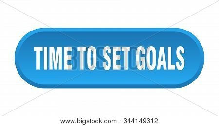 Time To Set Goals Button. Time To Set Goals Rounded Blue Sign. Time To Set Goals