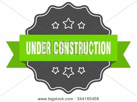 Under Construction Isolated Seal. Under Construction Green Label. Under Construction
