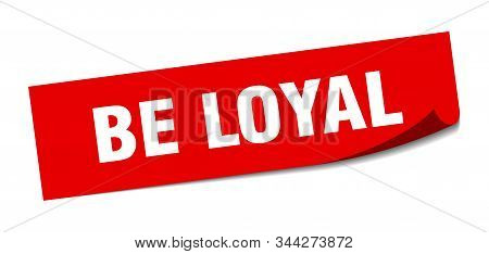 Be Loyal Sticker. Be Loyal Square Isolated Sign. Be Loyal
