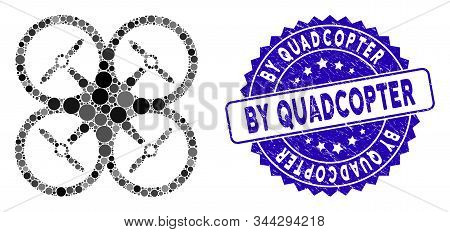 Mosaic Quadcopter Icon And Corroded Stamp Watermark With By Quadcopter Phrase. Mosaic Vector Is Form