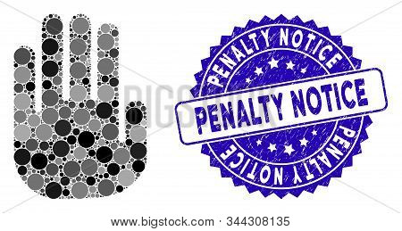 Mosaic Stop Hand Icon And Corroded Stamp Seal With Penalty Notice Phrase. Mosaic Vector Is Created W