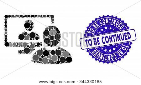Collage Online Video Chat Icon And Rubber Stamp Seal With To Be Continued Text. Mosaic Vector Is For