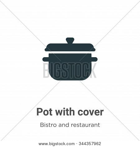 Pot With Cover Vector Icon On White Background. Flat Vector Pot With Cover Icon Symbol Sign From Mod