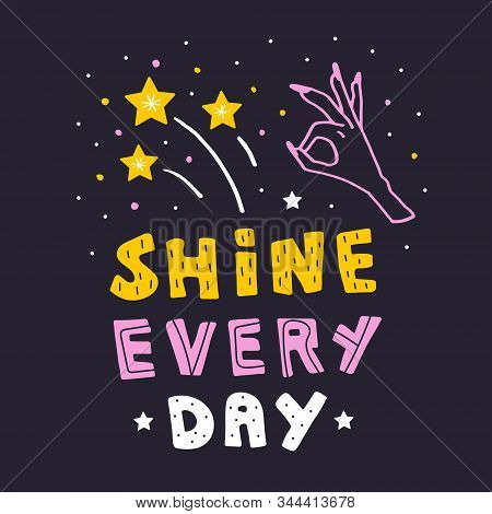 Shine Every Day. Vector Hand Drawn Flat Lettering With Illustrations Of Stars And Woman`s Hand. Moti
