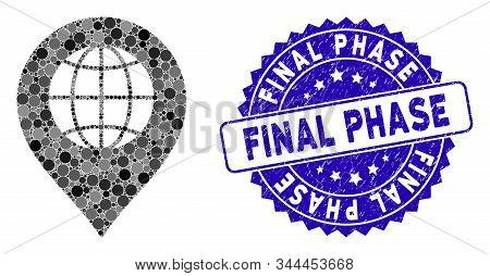 Mosaic Globe Marker Icon And Distressed Stamp Watermark With Final Phase Phrase. Mosaic Vector Is Fo