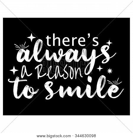 There's Always A Reason To Smile. Inspirational Quote