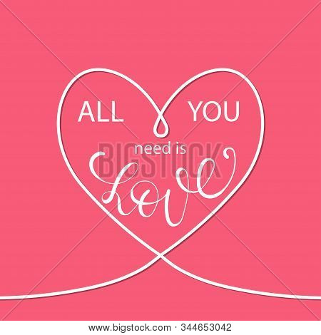 Valentines Card With Line Heart And All You Need Is Love Phrase Lettering.