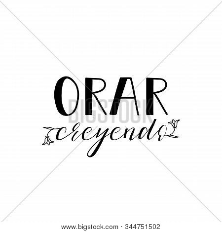 Orar Creyendo. Lettering. Translation From Spanish - Pray Believing. Element For Flyers, Banner And