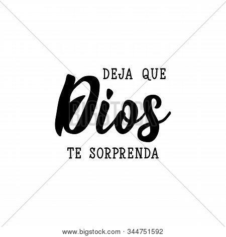 Deja Que Dios Te Sorprenda. Lettering. Translation From Spanish - Let God Surprise You. Modern Vecto