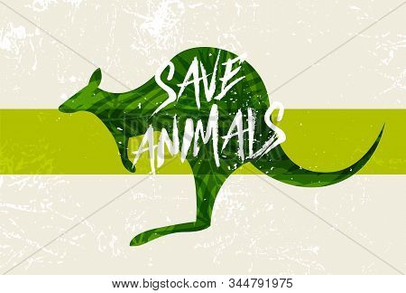 Save Australia Concept. Green Silhouette Kangaroo With Incentive Slogan On Grunge Background. Vector