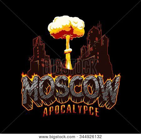 Apocalypse In Moscow Vintage Concept With Desert Style Burning Inscription Destroyed City And Mushro