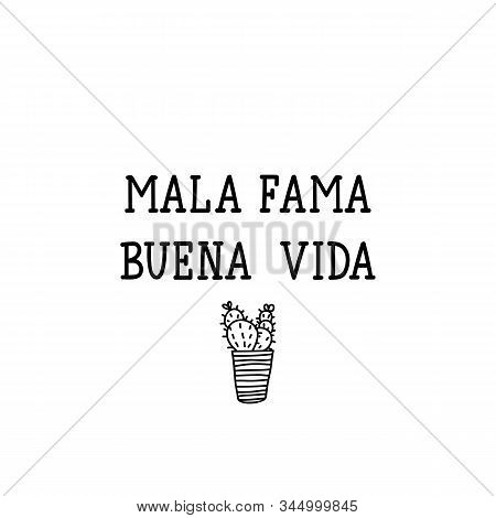 Mala Fama, Buen Vida. Lettering. Translation From Spanish - Bad Fame, Good Life. Element For Flyers,