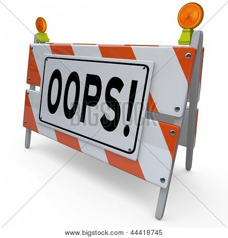 The word Oops on a construction barricade to warn of a mistake or error causing a problem, trouble or danger that needs correction