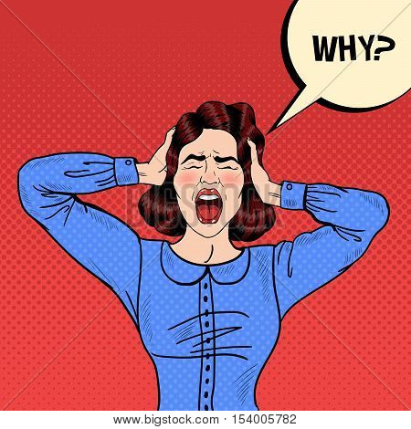 Pop Art Angry Frustrated Woman Screaming and Holding Head with Comic Speech Bubble Why. Vector illustration
