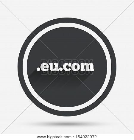 Domain EU.COM sign icon. Internet subdomain symbol. Circle flat button with shadow and border. Vector