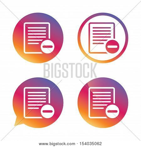 Text file sign icon. Delete File document symbol. Gradient buttons with flat icon. Speech bubble sign. Vector