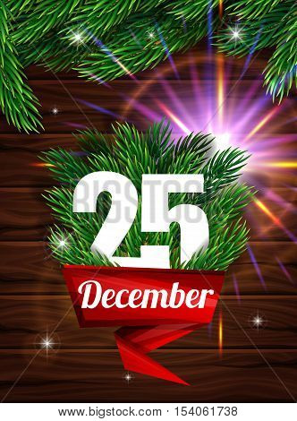 High Quality realistic poster for Christmas and New Year. Realistic fir branches and light effect lens against the dark wooden planks. Red ribbon with a letter December 25th. Vector illustration