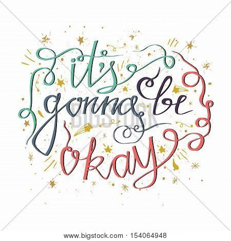 Hand drawn typography poster. Stylish typographic poster design with inscription It is gonna be okay. Inspirational illustration. Used for greeting cards posters and print invitations.